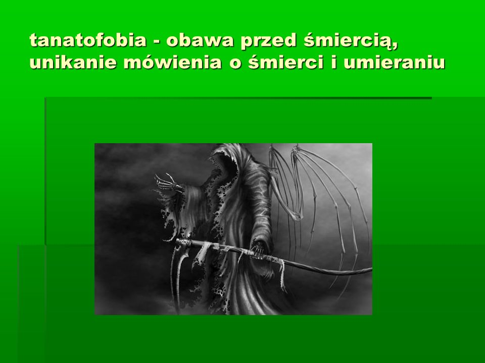 tanatofobia - obawa przed śmiercią, unikanie mówienia o śmierci i umieraniu