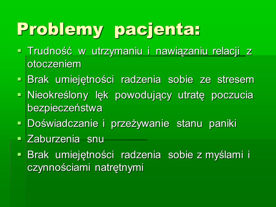 Problemy pacjenta: Trudność w utrzymaniu i nawiązaniu relacji z otoczeniem. Brak umiejętności radzenia sobie ze stresem.
