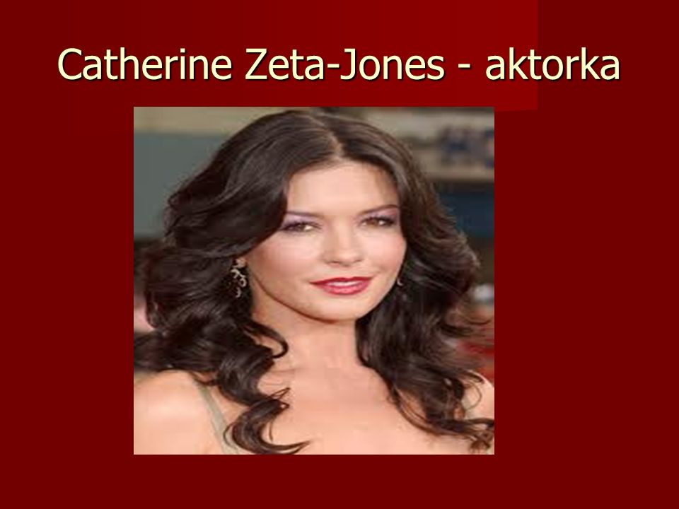 Catherine Zeta-Jones - aktorka