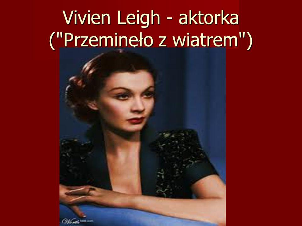 Vivien Leigh - aktorka ( Przeminęło z wiatrem )