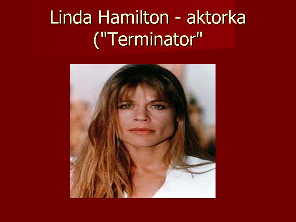 Linda Hamilton - aktorka ( Terminator