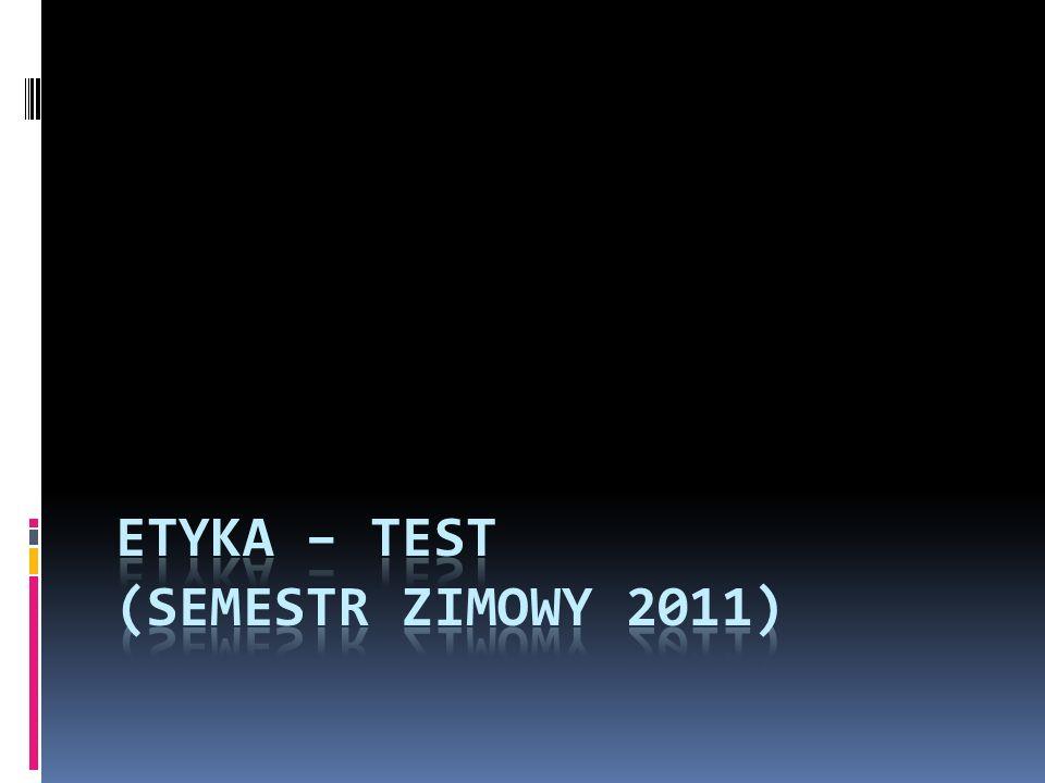 Etyka – test (semestr zimowy 2011)