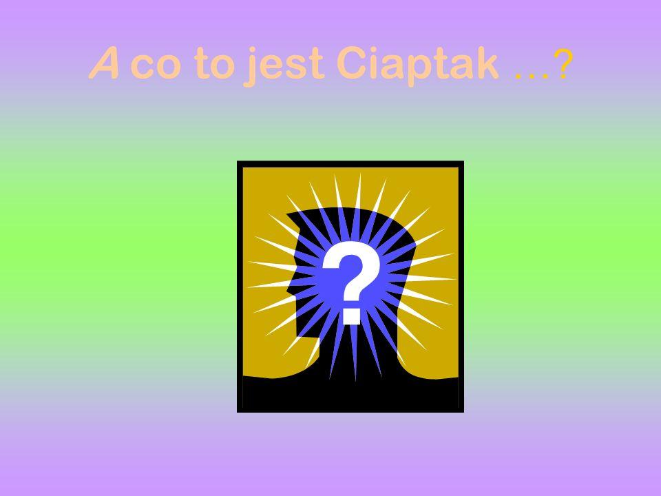 A co to jest Ciaptak …