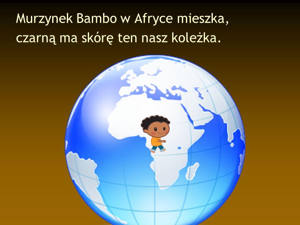 Murzynek Bambo w Afryce mieszka,