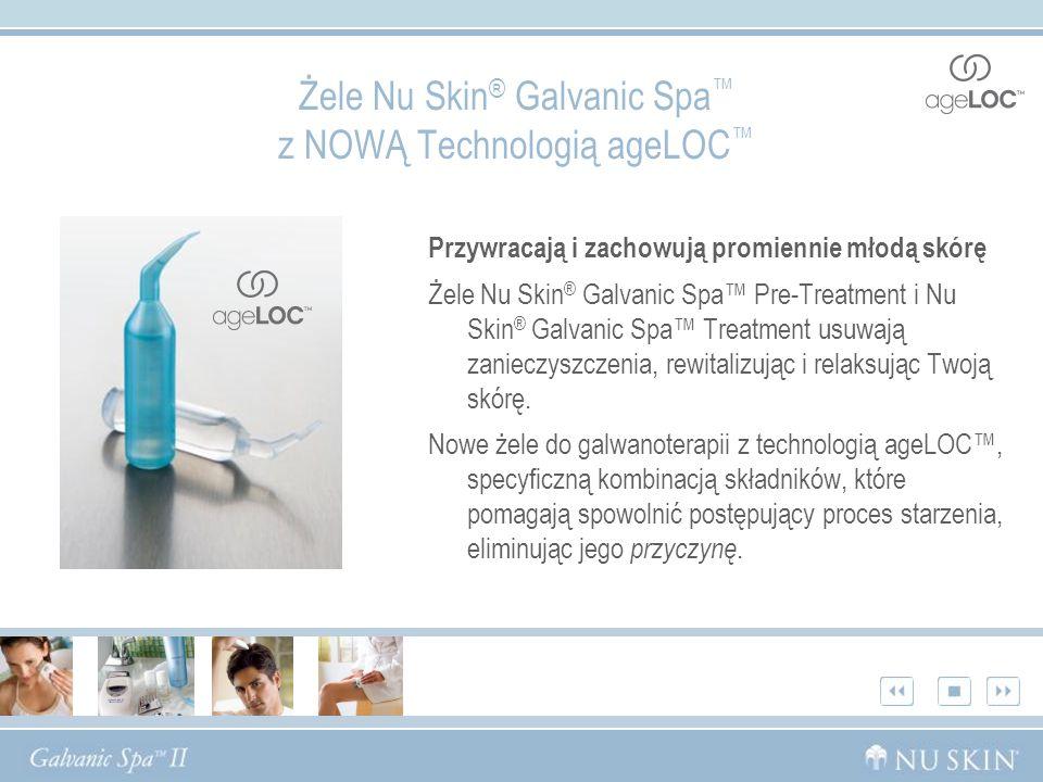 Żele Nu Skin® Galvanic Spa™ z NOWĄ Technologią ageLOC™