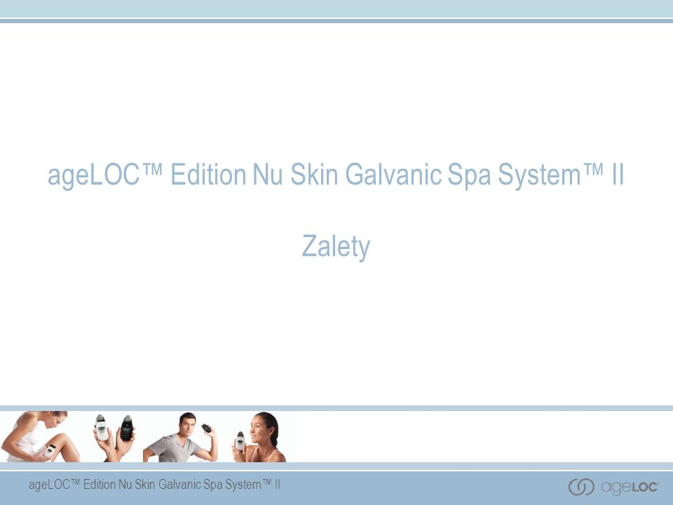 ageLOC™ Edition Nu Skin Galvanic Spa System™ II Zalety