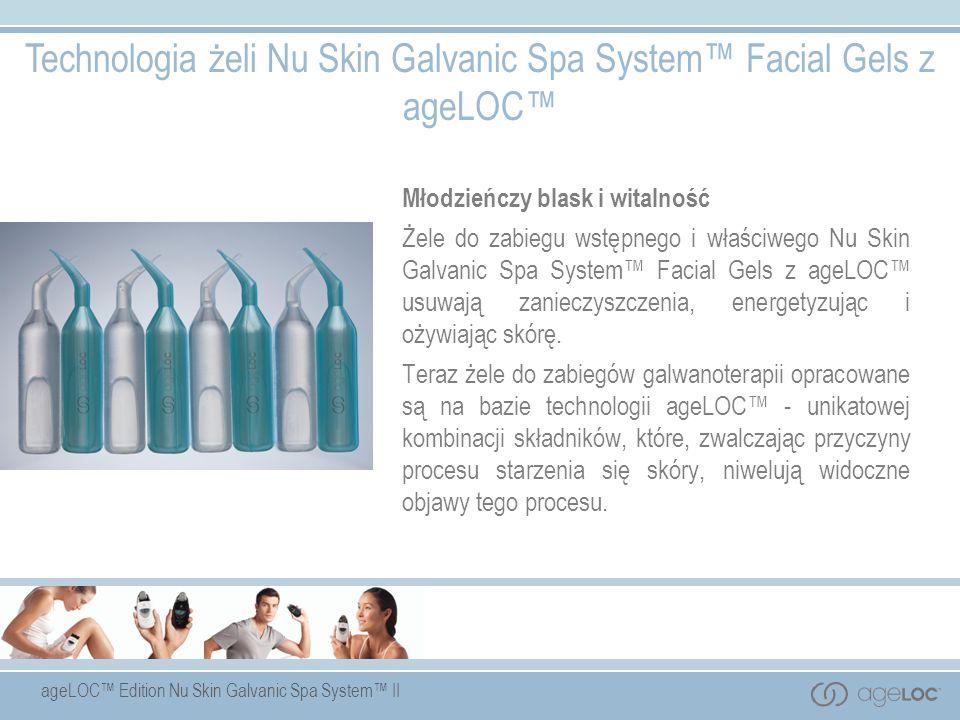 Technologia żeli Nu Skin Galvanic Spa System™ Facial Gels z ageLOC™