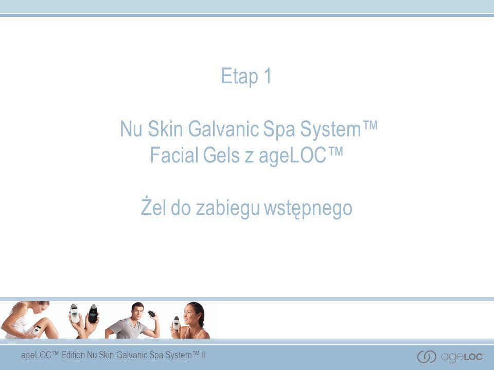 Etap 1 Nu Skin Galvanic Spa System™ Facial Gels z ageLOC™ Żel do zabiegu wstępnego