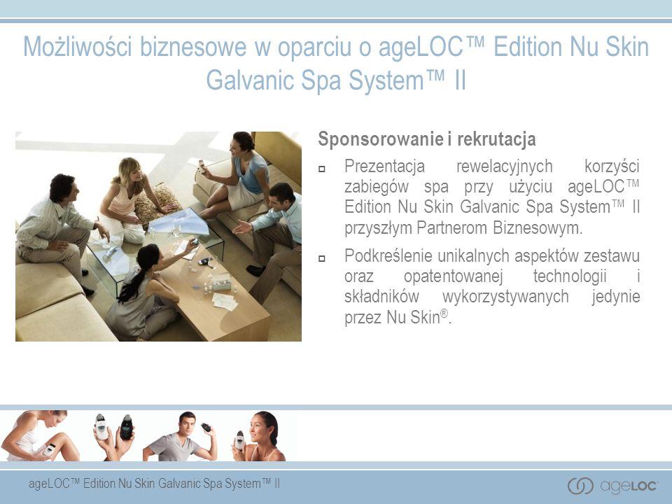 Możliwości biznesowe w oparciu o ageLOC™ Edition Nu Skin Galvanic Spa System™ II