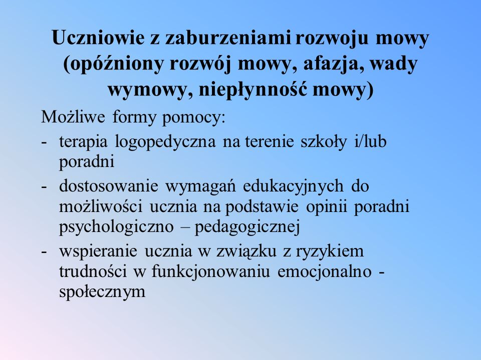 Uczniowie z zaburzeniami rozwoju mowy (opóźniony rozwój mowy, afazja, wady wymowy, niepłynność mowy)
