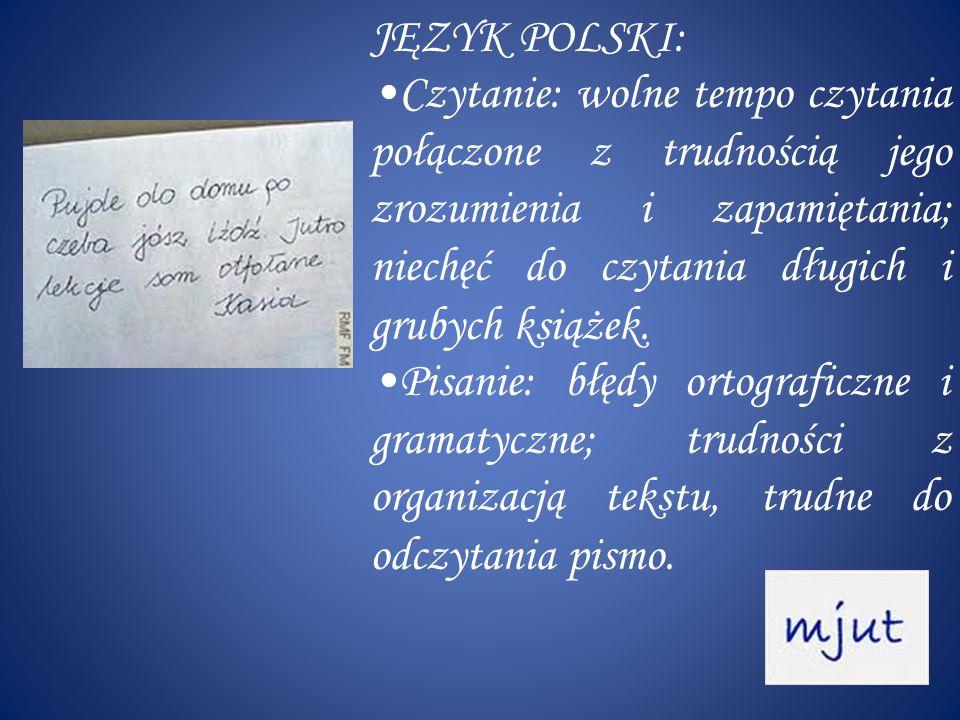 JĘZYK POLSKI: Czytanie: wolne tempo czytania połączone z trudnością jego zrozumienia i zapamiętania; niechęć do czytania długich i grubych książek.