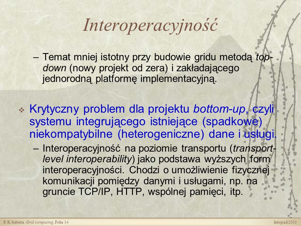 Interoperacyjność Temat mniej istotny przy budowie gridu metodą top-down (nowy projekt od zera) i zakładającego jednorodną platformę implementacyjną.