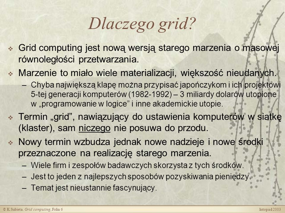 Dlaczego grid Grid computing jest nową wersją starego marzenia o masowej równoległości przetwarzania.