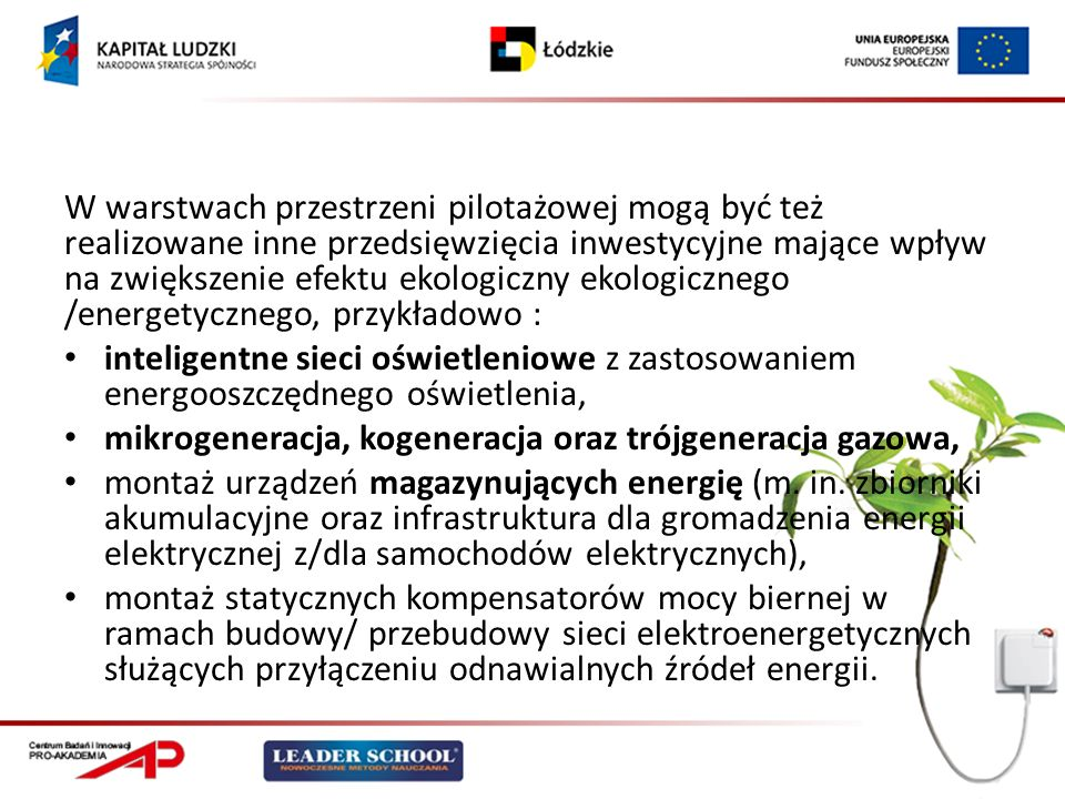 W warstwach przestrzeni pilotażowej mogą być też realizowane inne przedsięwzięcia inwestycyjne mające wpływ na zwiększenie efektu ekologiczny ekologicznego /energetycznego, przykładowo :