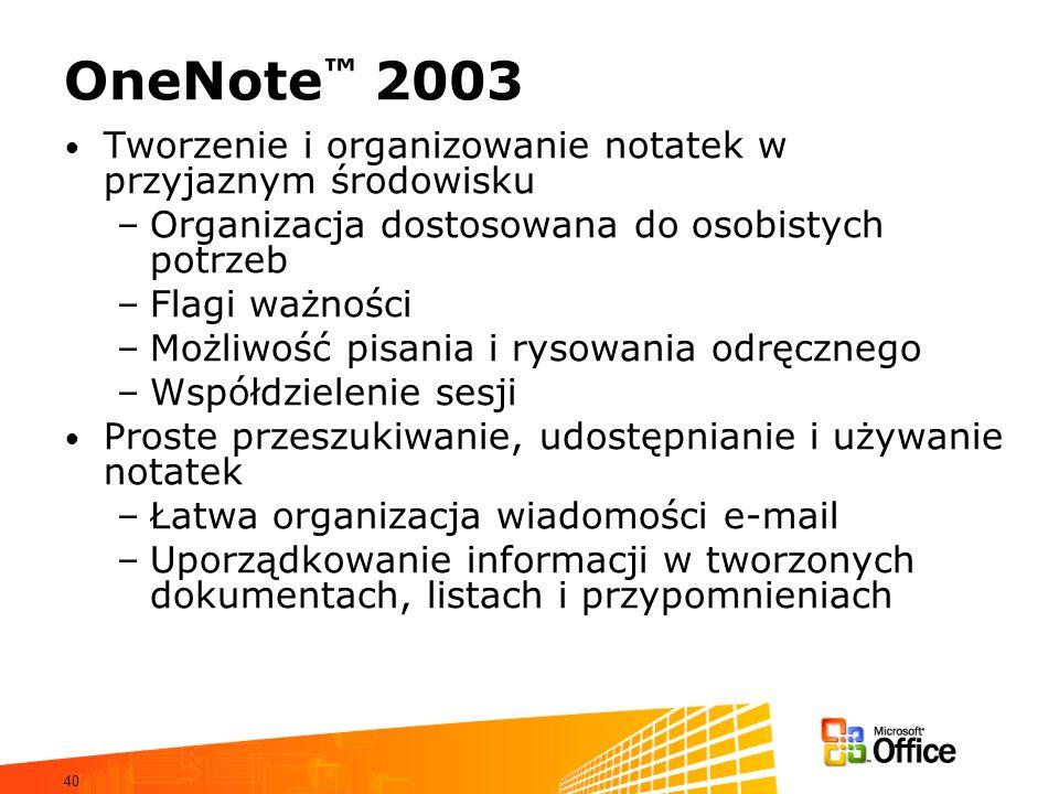 OneNote™ 2003Tworzenie i organizowanie notatek w przyjaznym środowisku. Organizacja dostosowana do osobistych potrzeb.