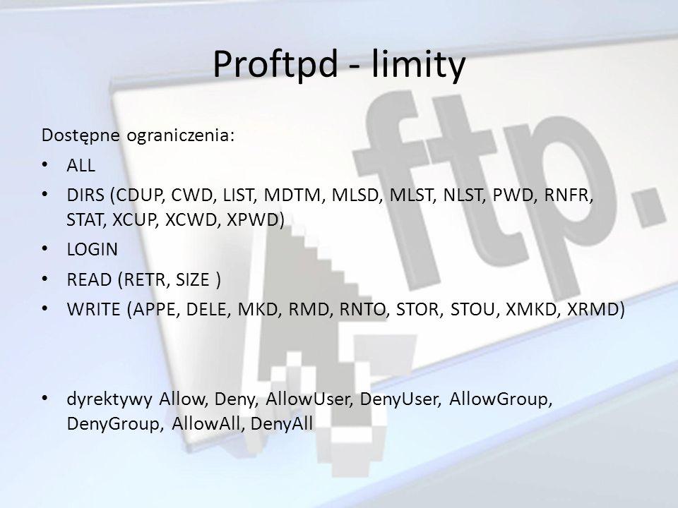 Proftpd - limity Dostępne ograniczenia: ALL