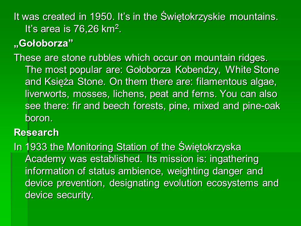 It was created in 1950. It's in the Świętokrzyskie mountains