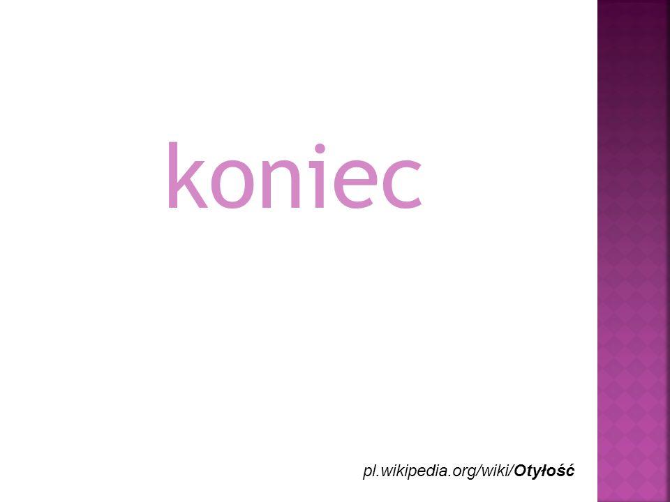 koniec pl.wikipedia.org/wiki/Otyłość