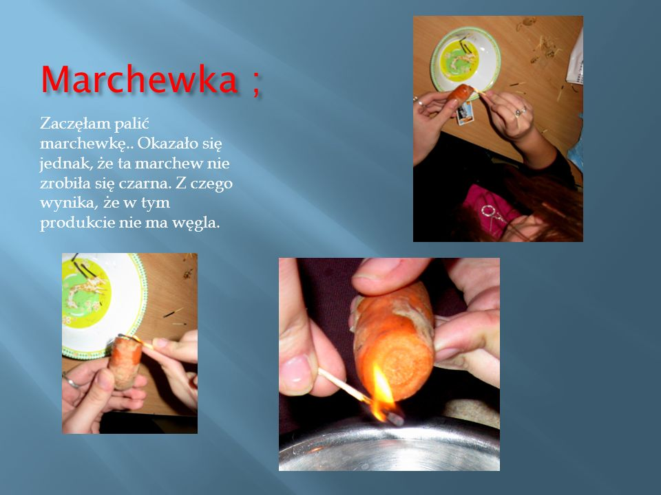 Marchewka ;Zaczęłam palić marchewkę..Okazało się jednak, że ta marchew nie zrobiła się czarna.