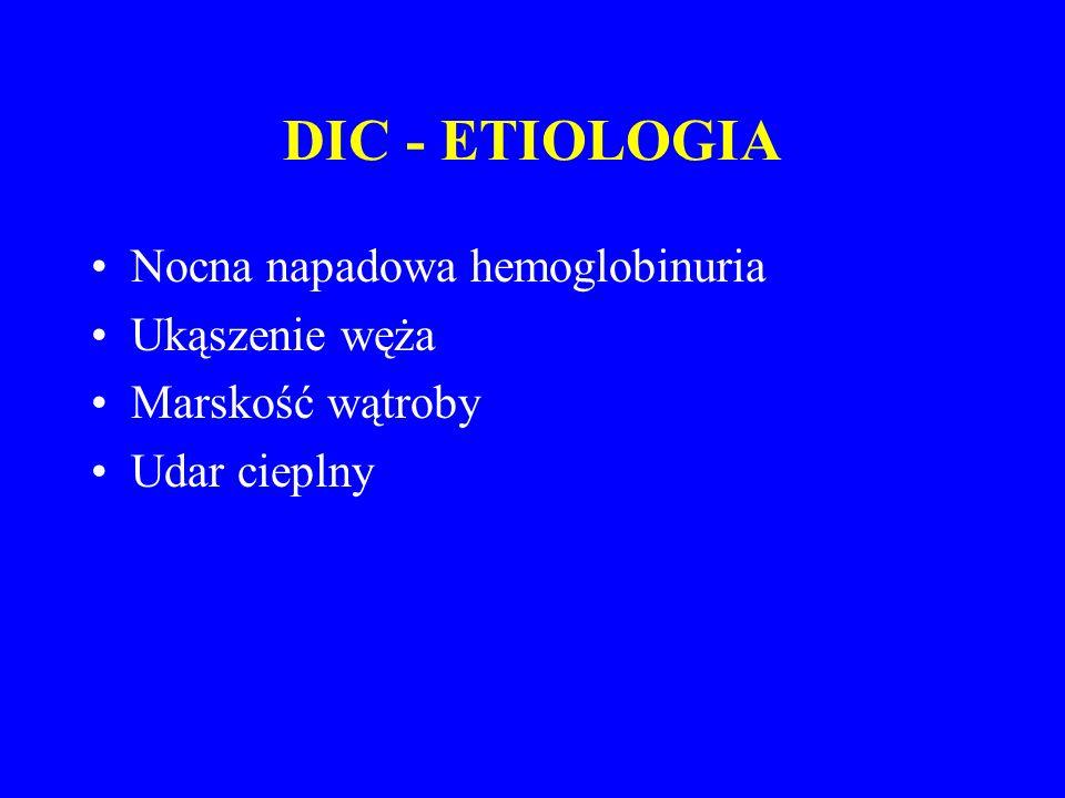DIC - ETIOLOGIA Nocna napadowa hemoglobinuria Ukąszenie węża