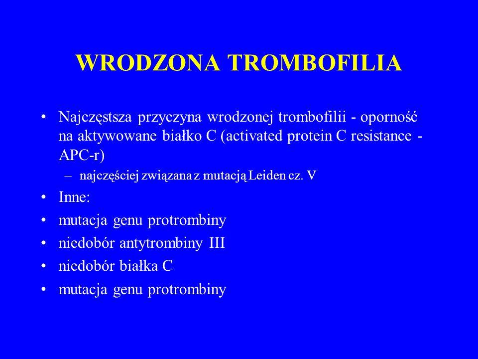 WRODZONA TROMBOFILIA Najczęstsza przyczyna wrodzonej trombofilii - oporność na aktywowane białko C (activated protein C resistance - APC-r)