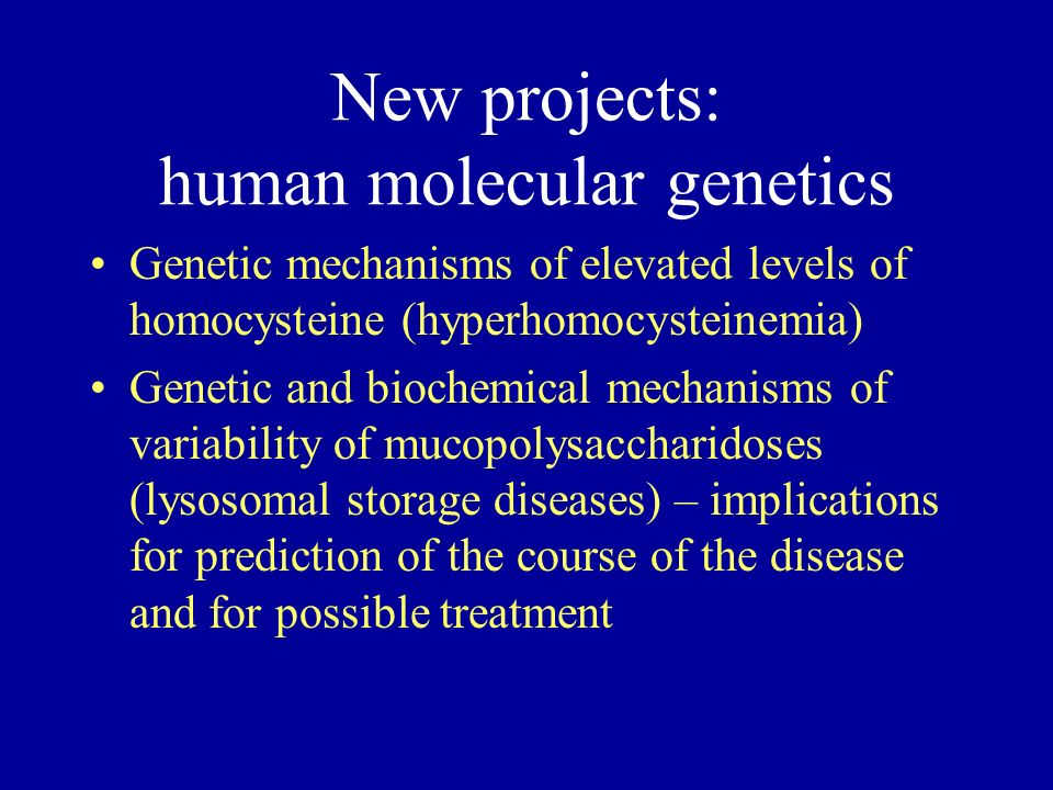New projects: human molecular genetics