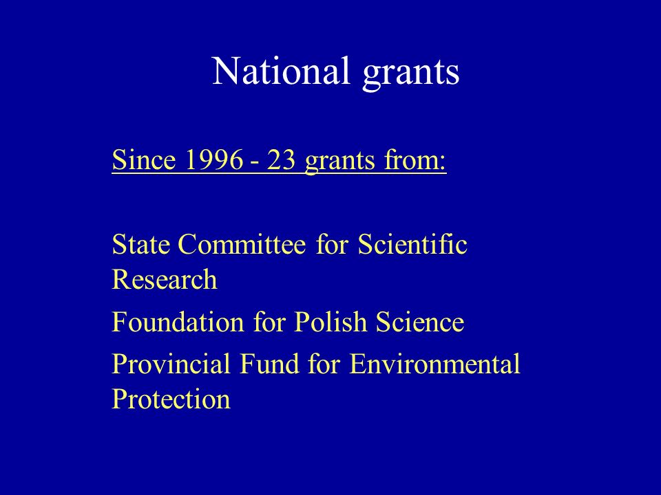 National grants Since 1996 - 23 grants from: