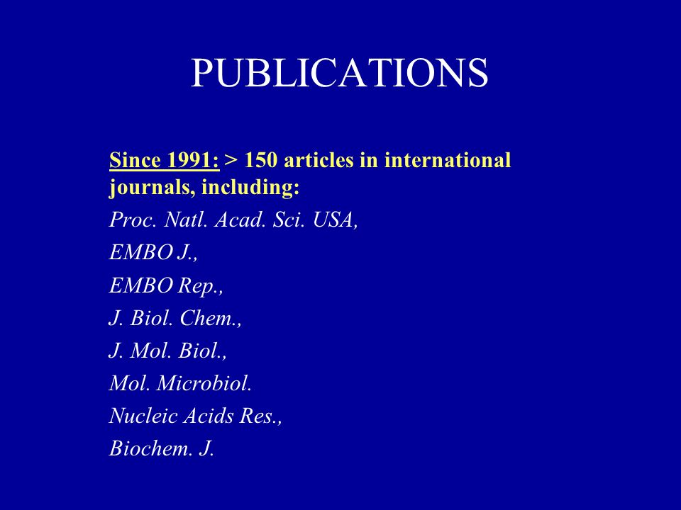 PUBLICATIONS Since 1991: > 150 articles in international journals, including: Proc. Natl. Acad. Sci. USA,