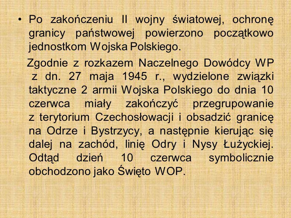 Po zakończeniu II wojny światowej, ochronę granicy państwowej powierzono początkowo jednostkom Wojska Polskiego.
