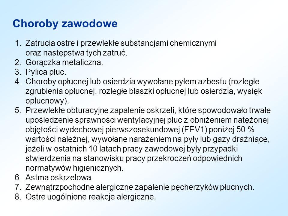 Choroby zawodowe 1. Zatrucia ostre i przewlekłe substancjami chemicznymi oraz następstwa tych zatruć.