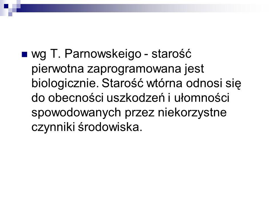 wg T. Parnowskeigo - starość pierwotna zaprogramowana jest biologicznie.