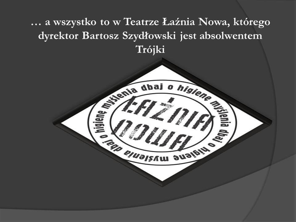 … a wszystko to w Teatrze Łaźnia Nowa, którego dyrektor Bartosz Szydłowski jest absolwentem Trójki