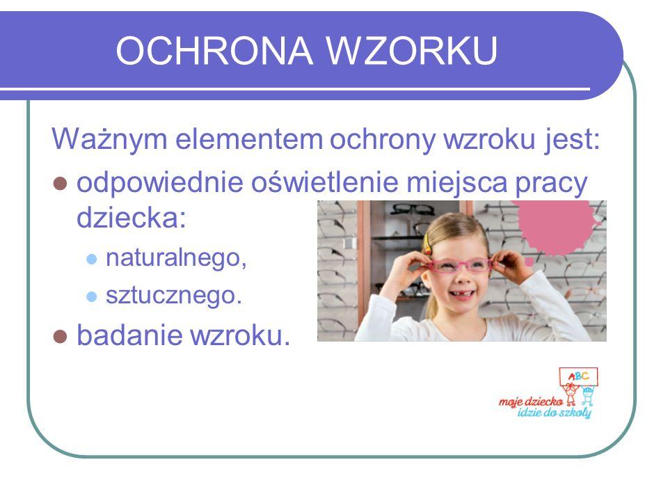 OCHRONA WZORKU Ważnym elementem ochrony wzroku jest: