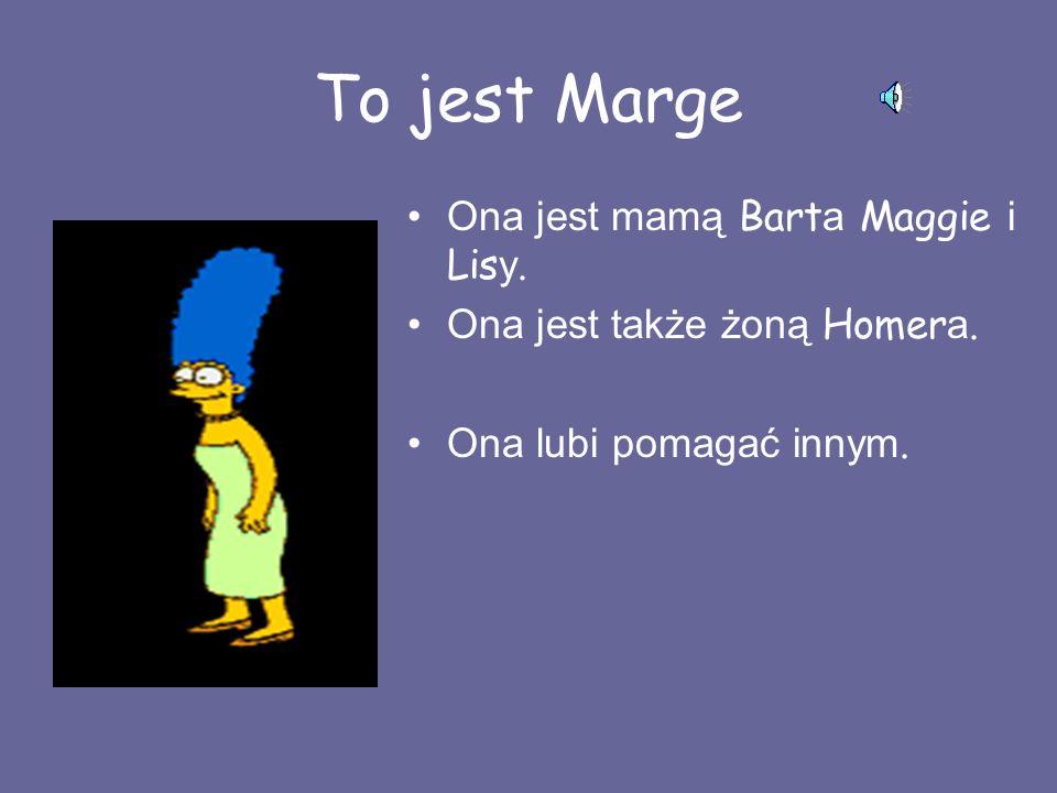 To jest Marge Ona jest mamą Barta Maggie i Lisy.
