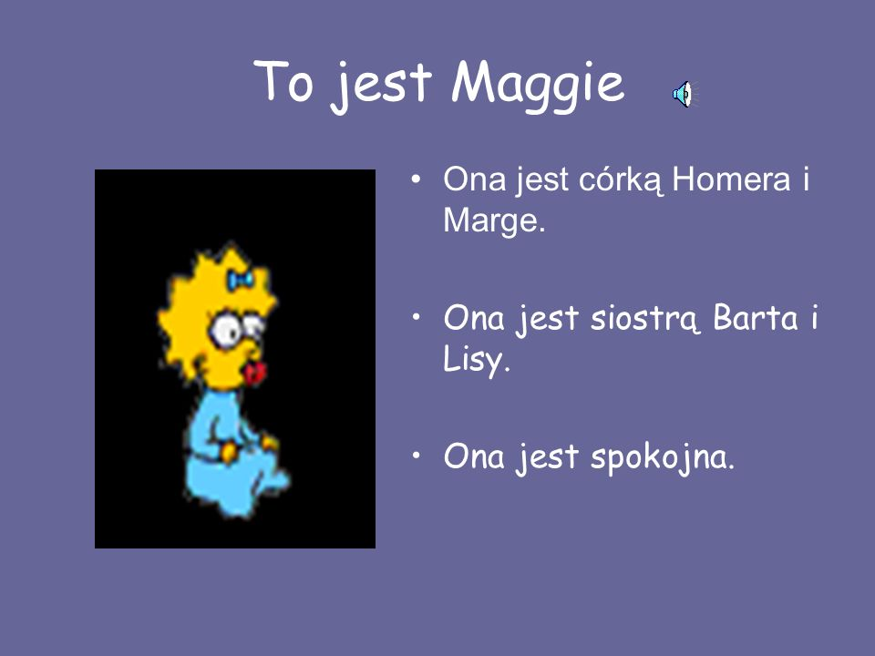 To jest Maggie Ona jest córką Homera i Marge.