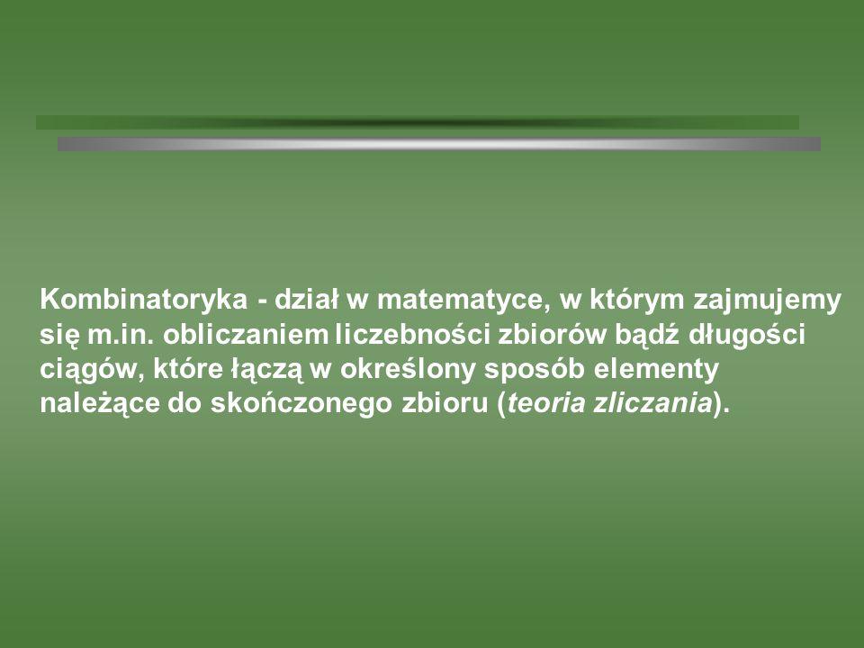 Kombinatoryka - dział w matematyce, w którym zajmujemy się m. in