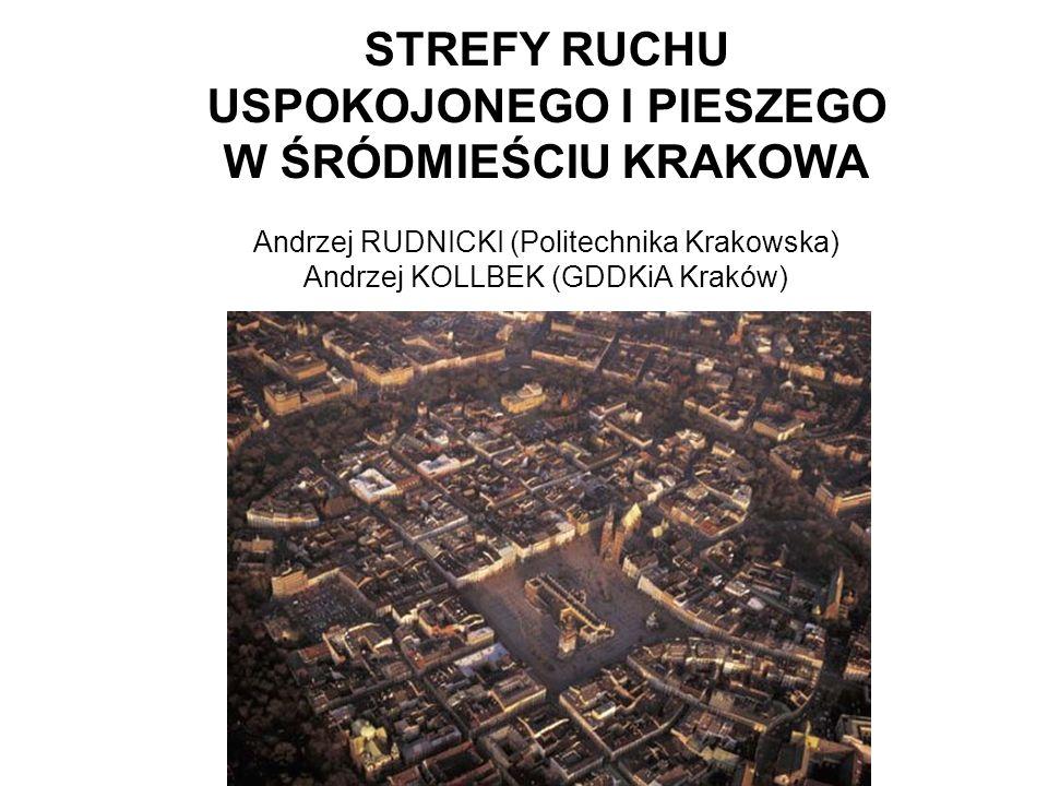 STREFY RUCHU USPOKOJONEGO I PIESZEGO W ŚRÓDMIEŚCIU KRAKOWA Andrzej RUDNICKI (Politechnika Krakowska) Andrzej KOLLBEK (GDDKiA Kraków)
