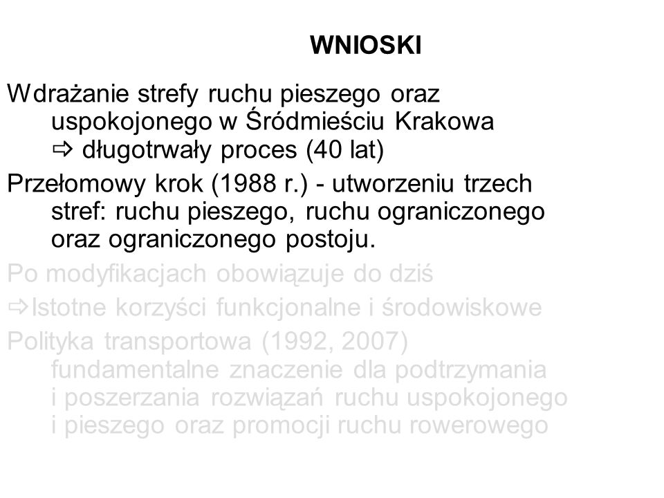 WNIOSKI Wdrażanie strefy ruchu pieszego oraz uspokojonego w Śródmieściu Krakowa  długotrwały proces (40 lat)
