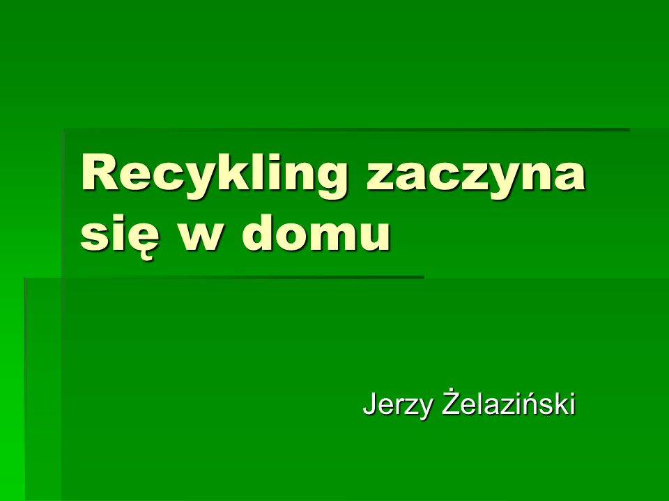 Recykling zaczyna się w domu