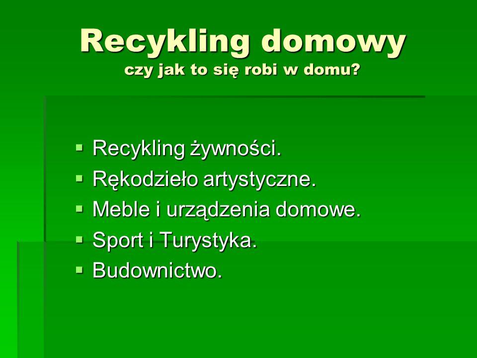 Recykling domowy czy jak to się robi w domu