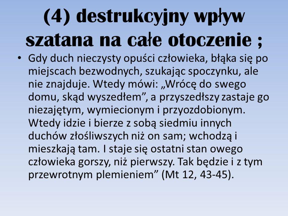 (4) destrukcyjny wpływ szatana na całe otoczenie ;