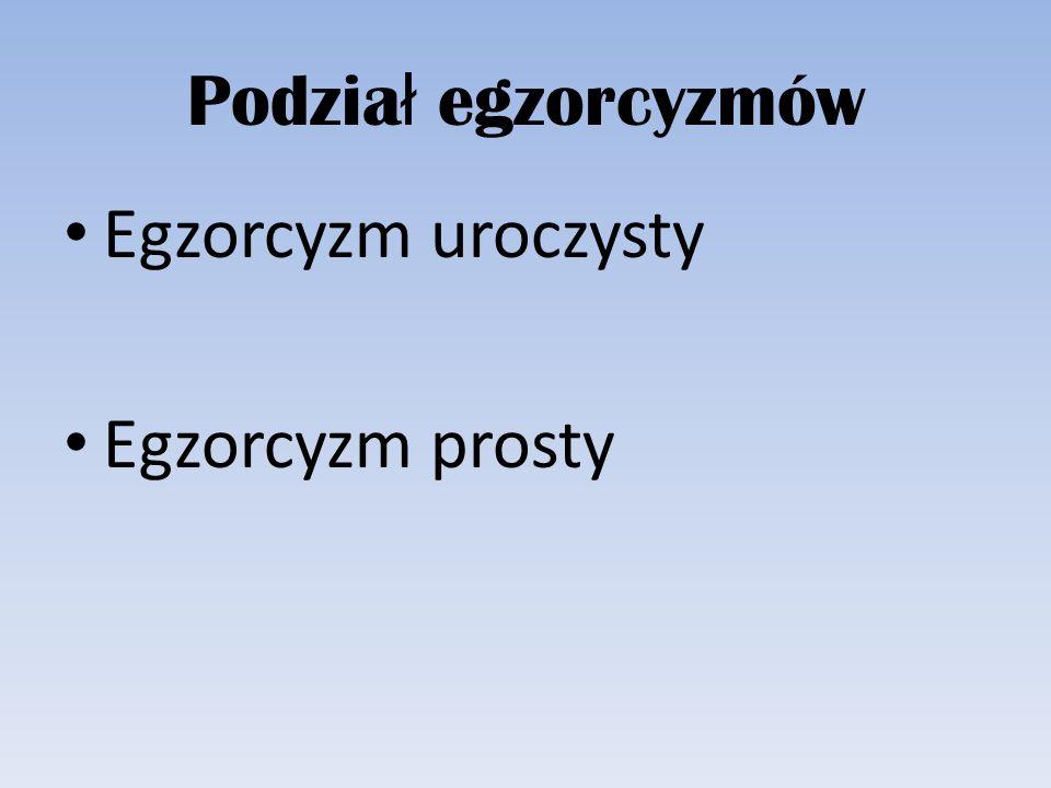 Podział egzorcyzmów Egzorcyzm uroczysty Egzorcyzm prosty