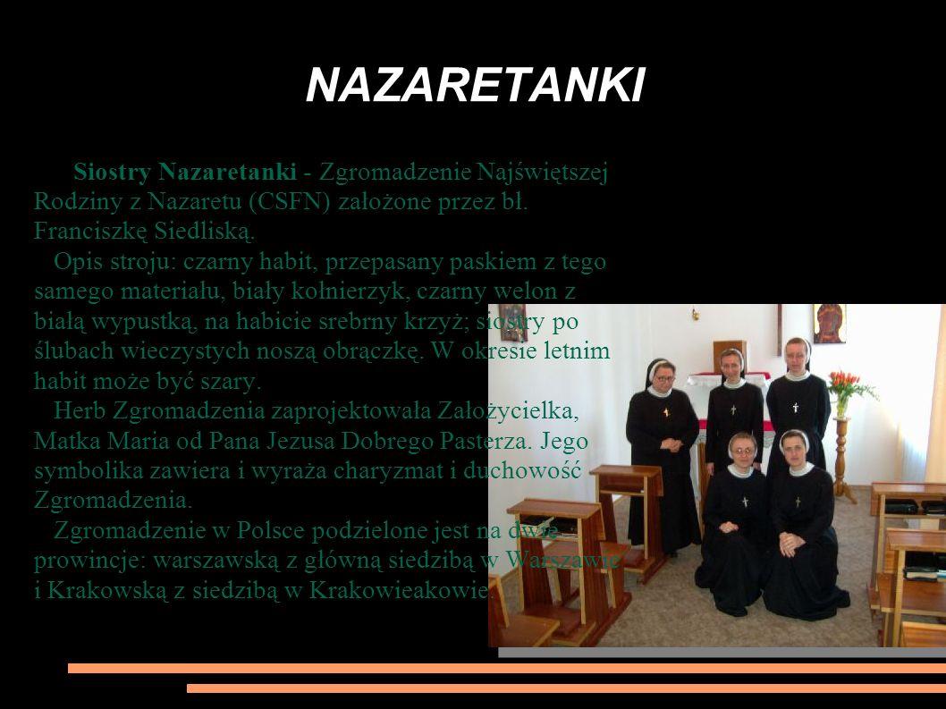 NAZARETANKI Siostry Nazaretanki - Zgromadzenie Najświętszej Rodziny z Nazaretu (CSFN) założone przez bł. Franciszkę Siedliską.