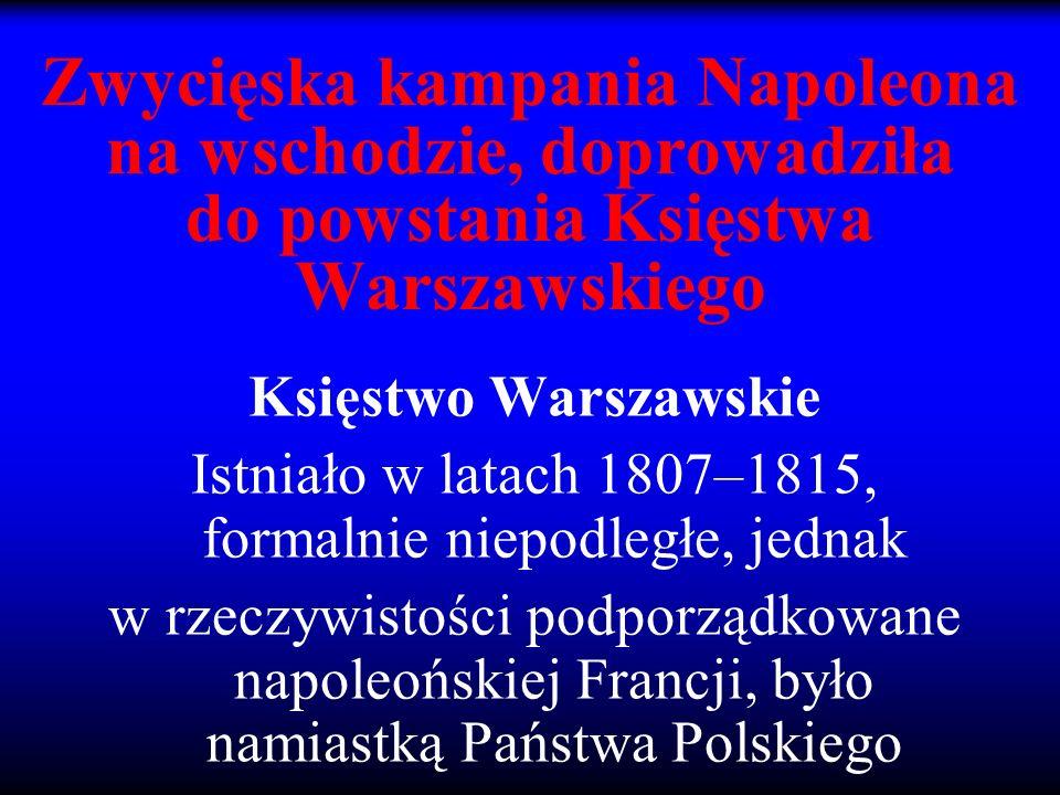 Istniało w latach 1807–1815, formalnie niepodległe, jednak