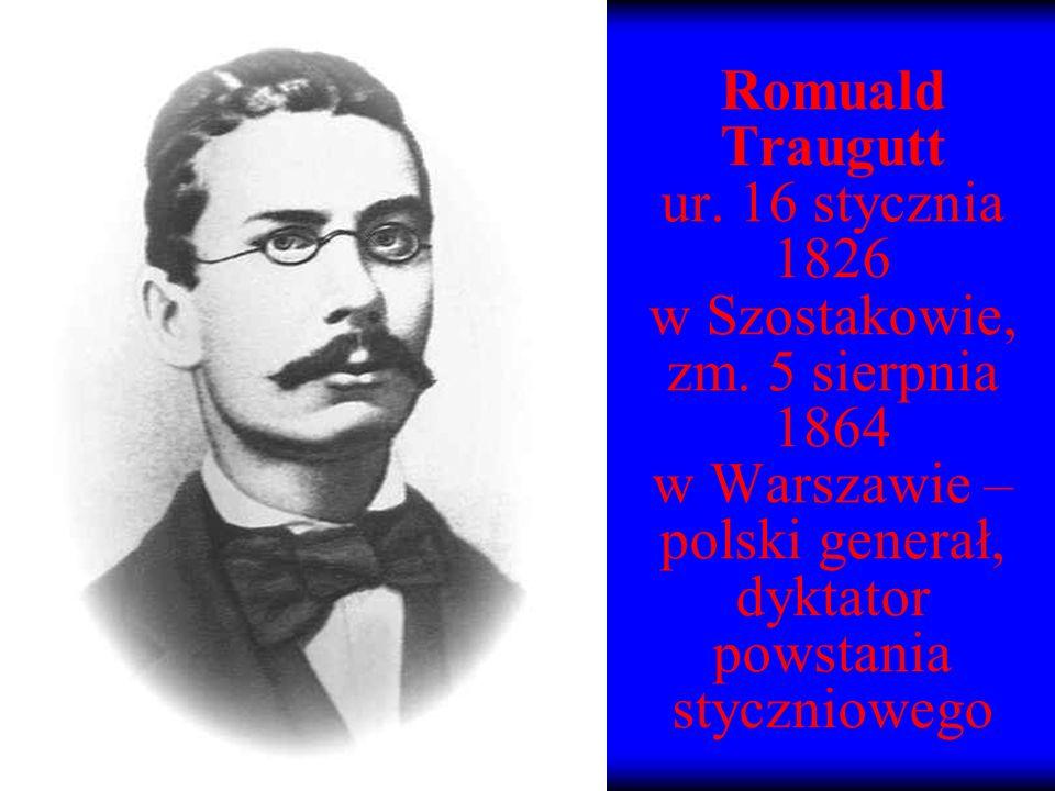 Romuald Traugutt ur. 16 stycznia 1826 w Szostakowie, zm