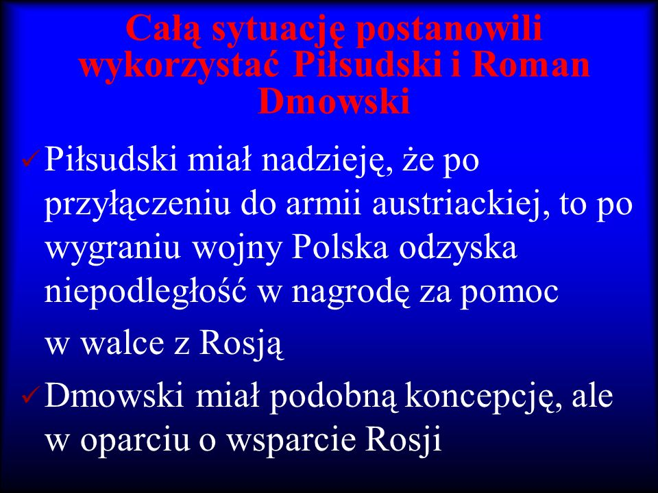 Całą sytuację postanowili wykorzystać Piłsudski i Roman Dmowski
