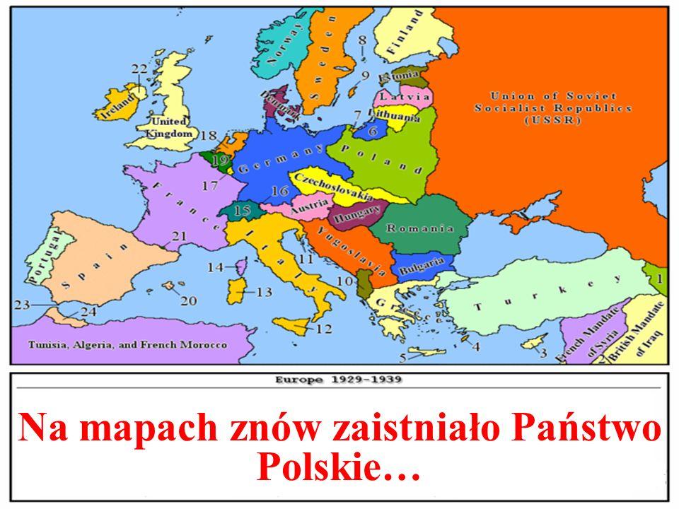 Na mapach znów zaistniało Państwo Polskie…