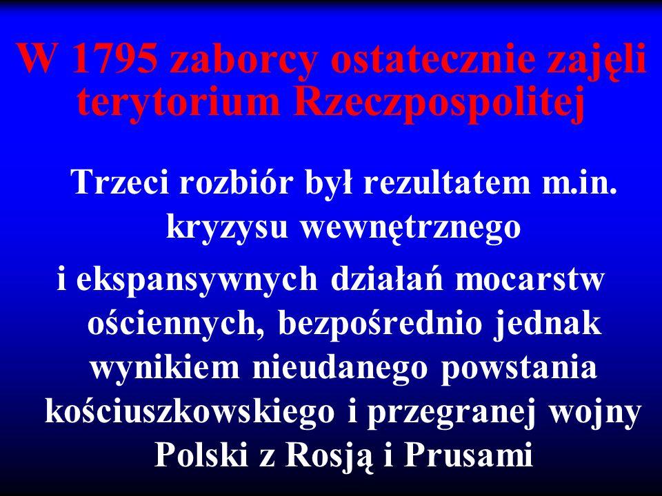 W 1795 zaborcy ostatecznie zajęli terytorium Rzeczpospolitej