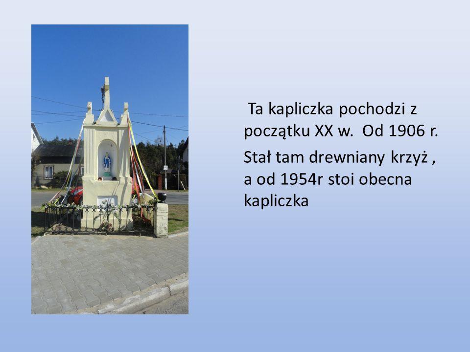 Ta kapliczka pochodzi z początku XX w. Od 1906 r.