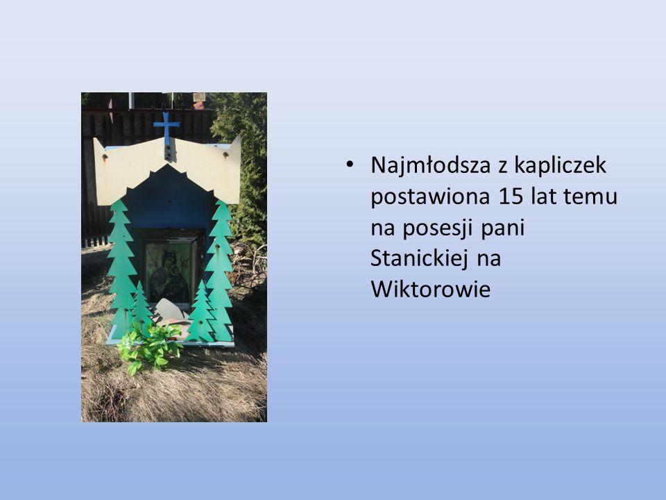 Najmłodsza z kapliczek postawiona 15 lat temu na posesji pani Stanickiej na Wiktorowie